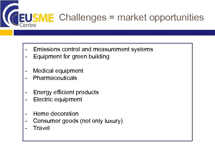 Challenges = market opportunities - Emissions control and measurement systems - Equipment for green