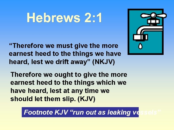 """Hebrews 2: 1 """"Therefore we must give the more earnest heed to the things"""