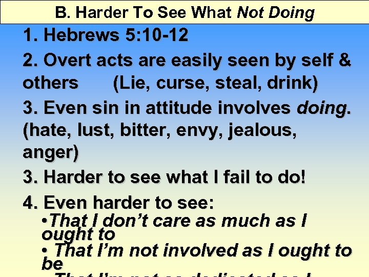 B. Harder To See What Not Doing 1. Hebrews 5: 10 -12 2. Overt