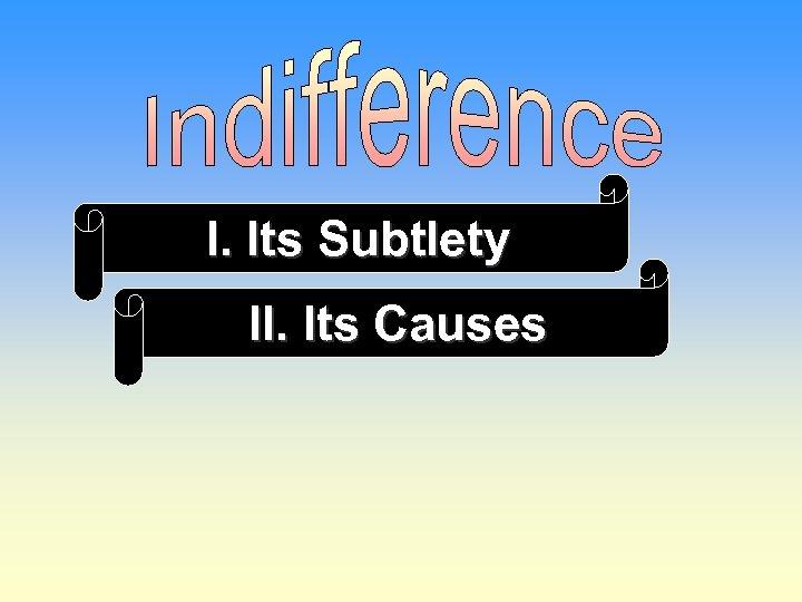 I. Its Subtlety II. Its Causes