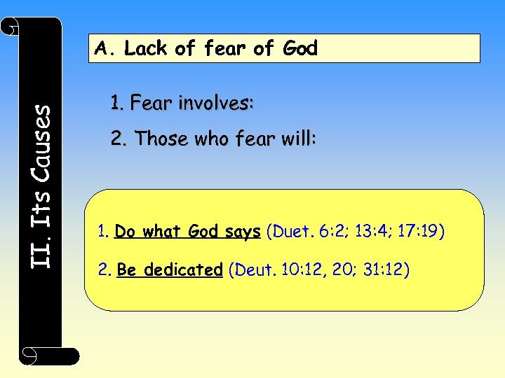II. Its Causes A. Lack of fear of God 1. Fear involves: 2. Those
