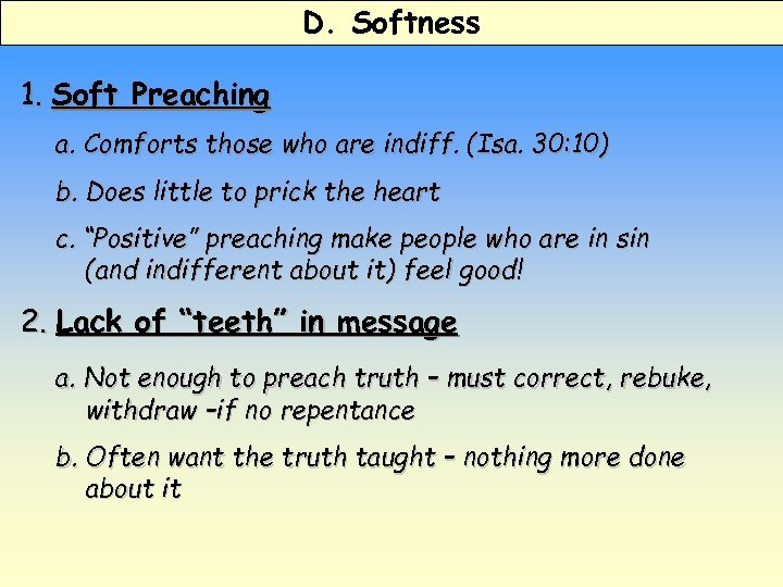 D. Softness 1. Soft Preaching a. Comforts those who are indiff. (Isa. 30: 10)