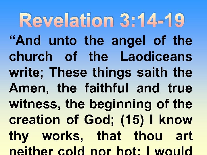 """Revelation 3: 14 -19 """"And unto the angel of the church of the Laodiceans"""