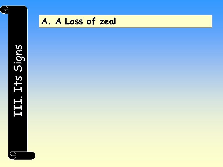 III. Its Signs A. A Loss of zeal