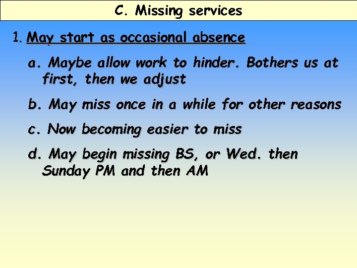 C. Missing services 1. May start as occasional absence a. Maybe allow work to