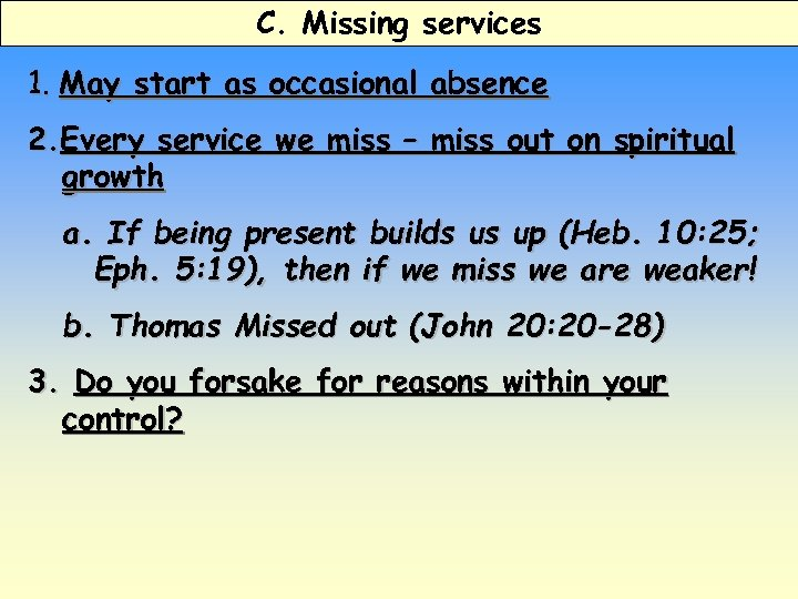 C. Missing services 1. May start as occasional absence 2. Every service we miss