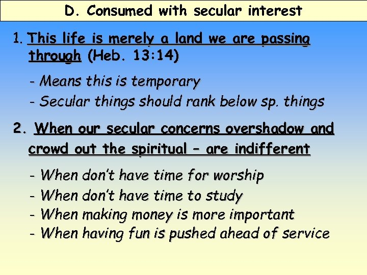 D. Consumed with secular interest 1. This life is merely a land we are