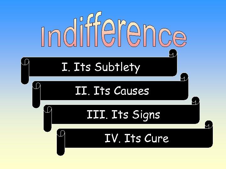 I. Its Subtlety II. Its Causes III. Its Signs IV. Its Cure