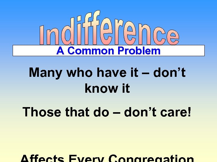 A Common Problem Many who have it – don't know it Those that do