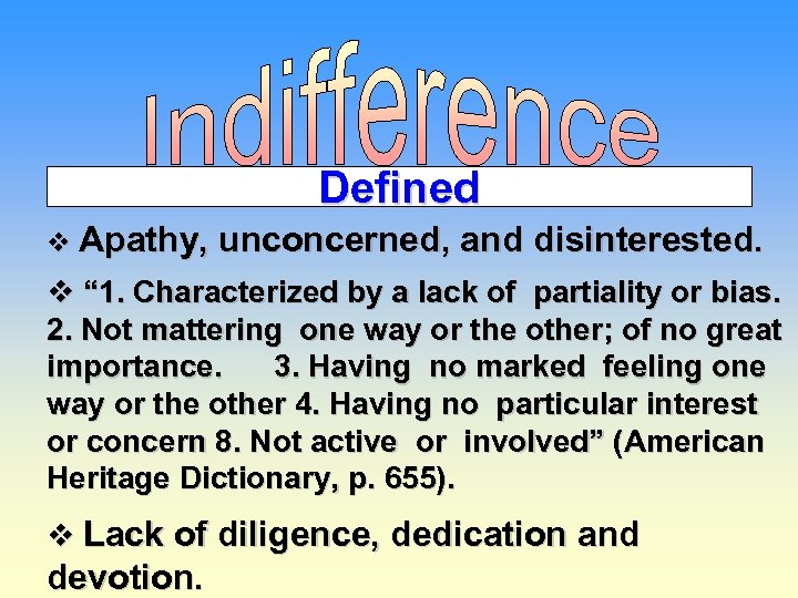 """Defined v Apathy, unconcerned, and disinterested. v """" 1. Characterized by a lack of"""