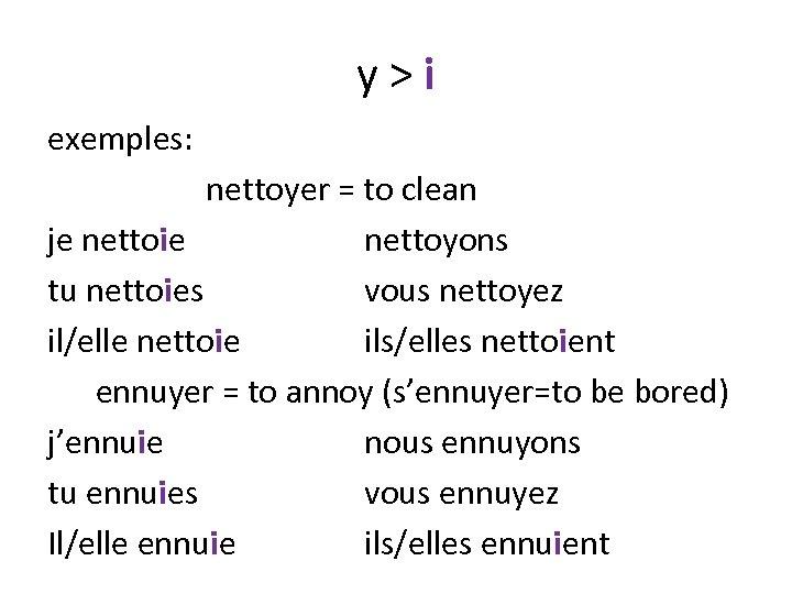 y>i exemples: nettoyer = to clean je nettoie nettoyons tu nettoies vous nettoyez il/elle