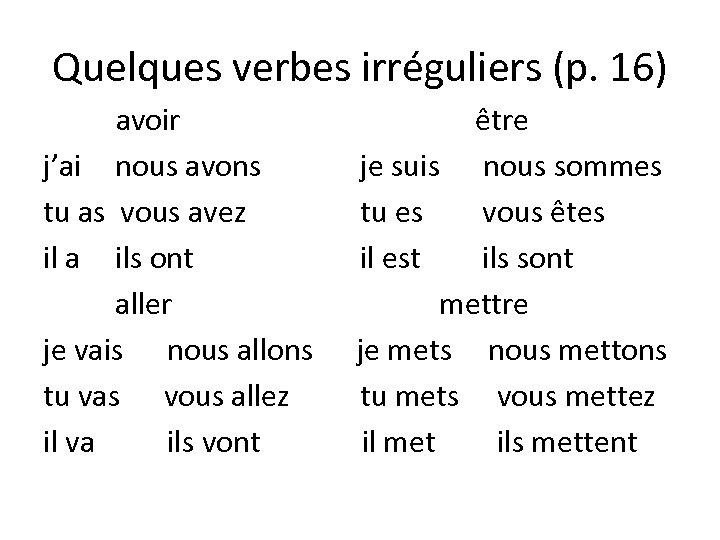 Quelques verbes irréguliers (p. 16) avoir j'ai nous avons tu as vous avez il