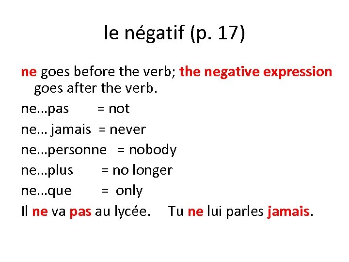 le négatif (p. 17) ne goes before the verb; the negative expression goes after