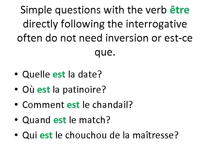 Simple questions with the verb être directly following the interrogative often do not need