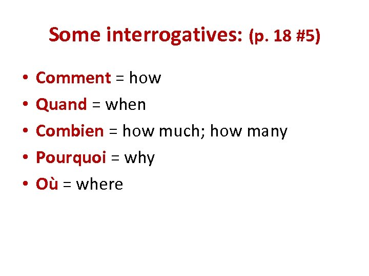 Some interrogatives: (p. 18 #5) • • • Comment = how Quand = when