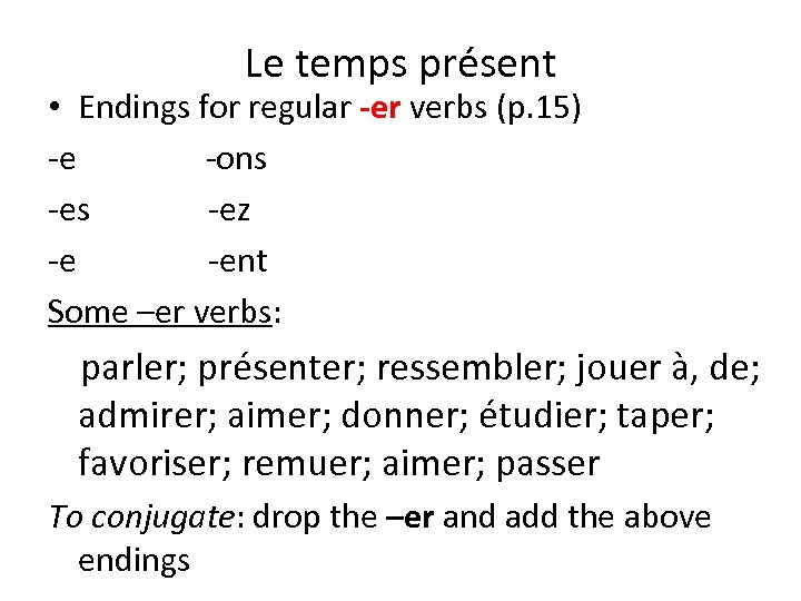 Le temps présent • Endings for regular -er verbs (p. 15) -e -ons -ez