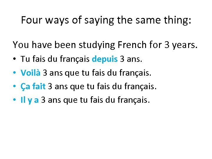 Four ways of saying the same thing: You have been studying French for 3