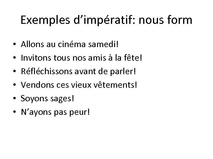 Exemples d'impératif: nous form • • • Allons au cinéma samedi! Invitons tous nos
