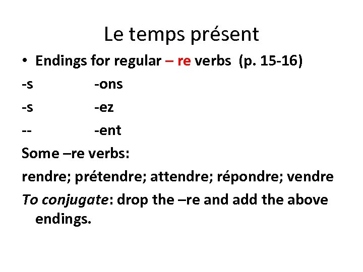 Le temps présent • Endings for regular – re verbs (p. 15 -16) -s