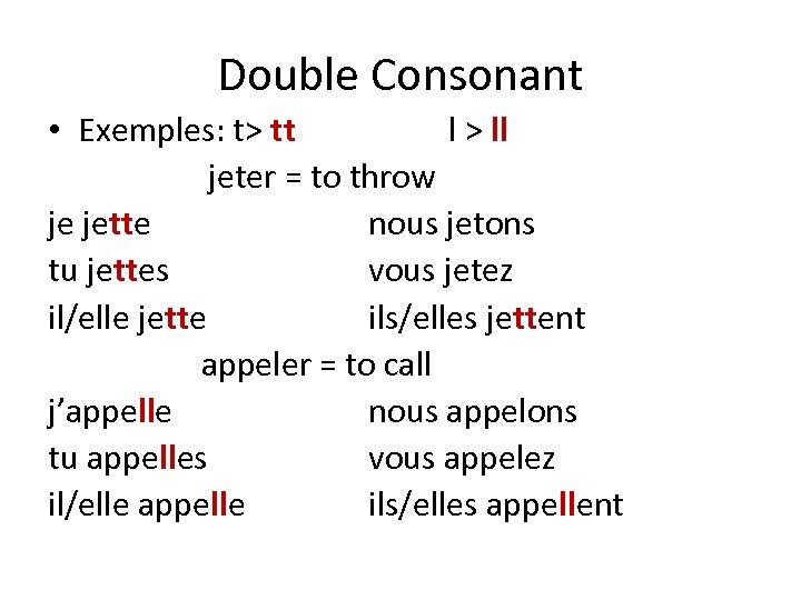 Double Consonant • Exemples: t> tt l > ll jeter = to throw je