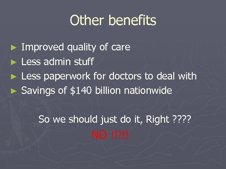 Other benefits ► ► Improved quality of care Less admin stuff Less paperwork for