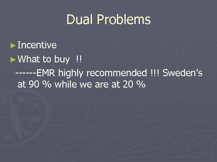 Dual Problems ► Incentive ► What to buy !! ------EMR highly recommended !!! Sweden's