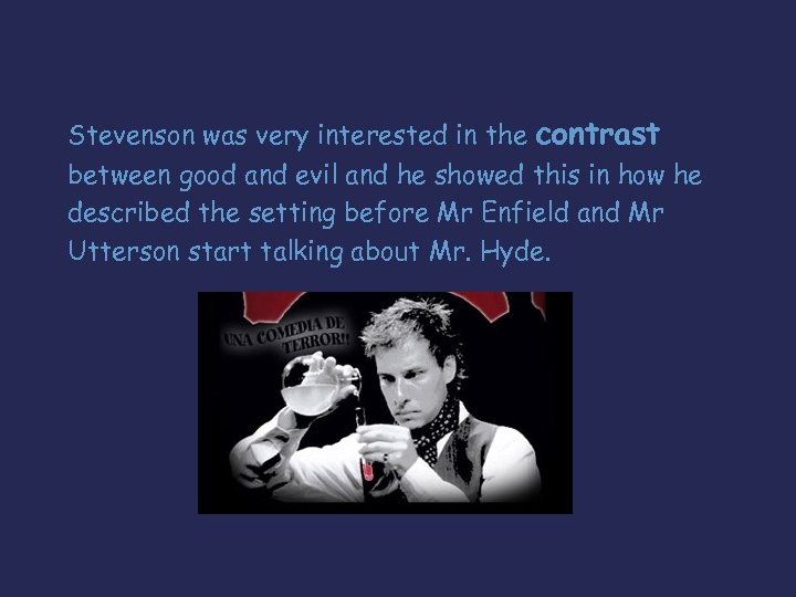 Stevenson was very interested in the contrast between good and evil and he showed
