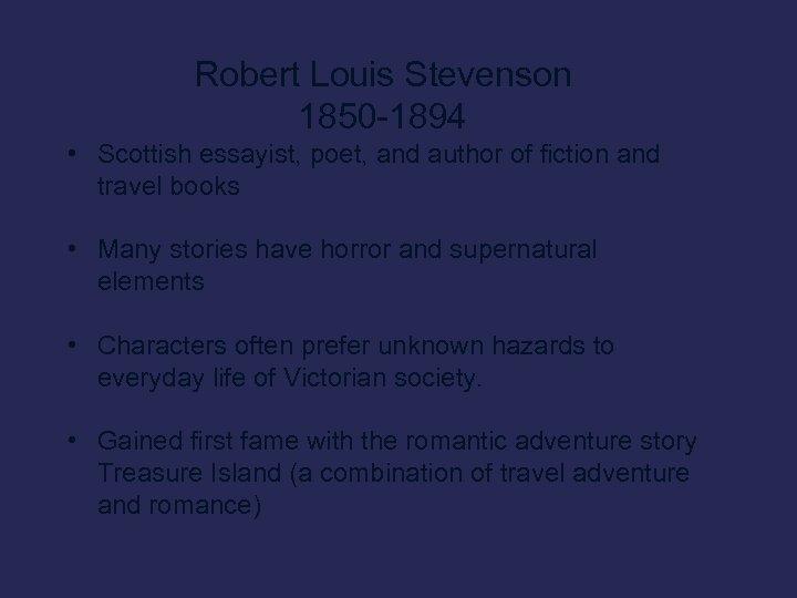 Robert Louis Stevenson 1850 -1894 • Scottish essayist, poet, and author of fiction and