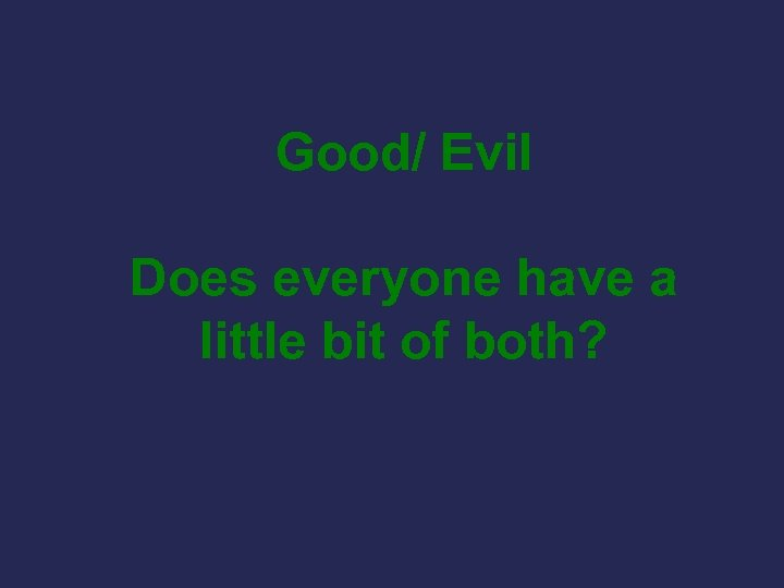 Good/ Evil Does everyone have a little bit of both?