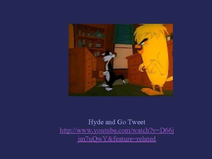 Hyde and Go Tweet http: //www. youtube. com/watch? v=D 66 j jm 7 u.