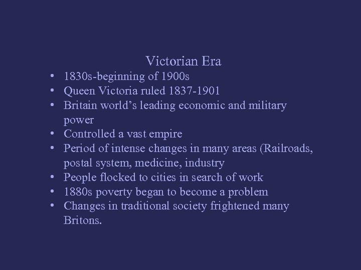 Victorian Era • 1830 s-beginning of 1900 s • Queen Victoria ruled 1837 -1901