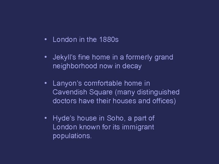 • London in the 1880 s • Jekyll's fine home in a formerly