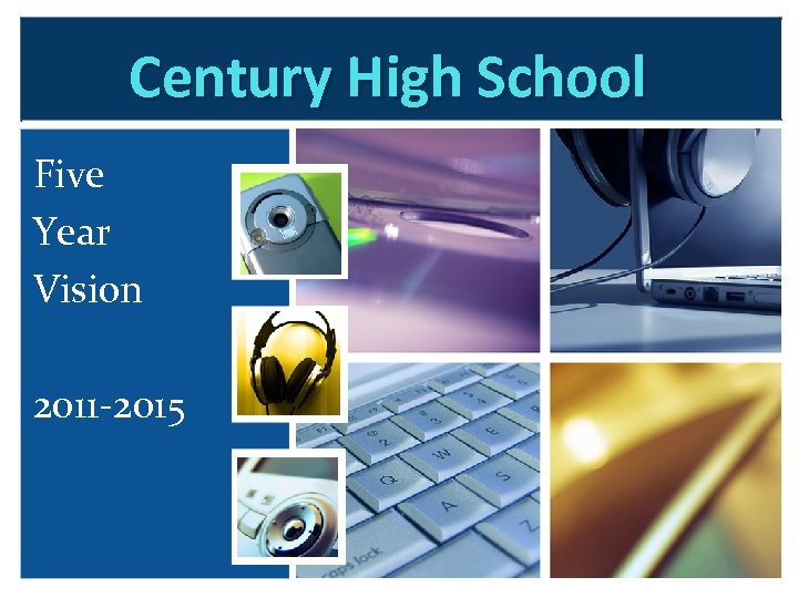Century High School Five Year Vision 2011 -2015