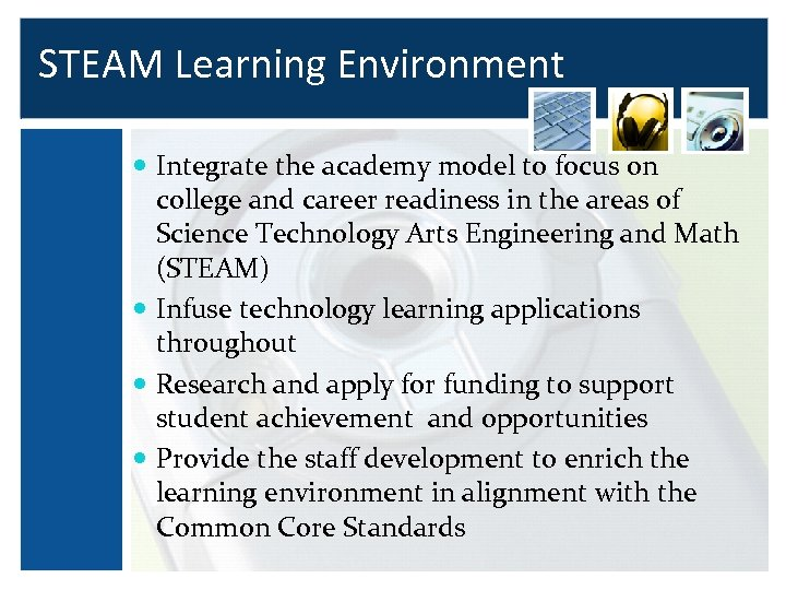STEAM Learning Environment Integrate the academy model to focus on college and career readiness