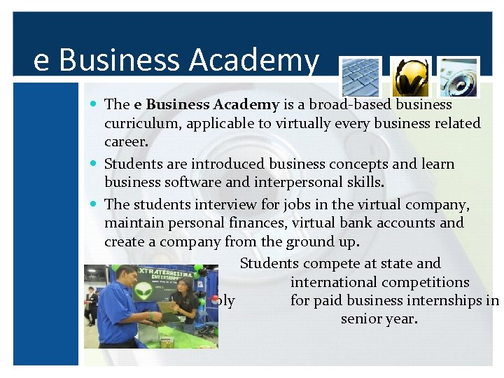 e Business Academy The e Business Academy is a broad-based business curriculum, applicable to