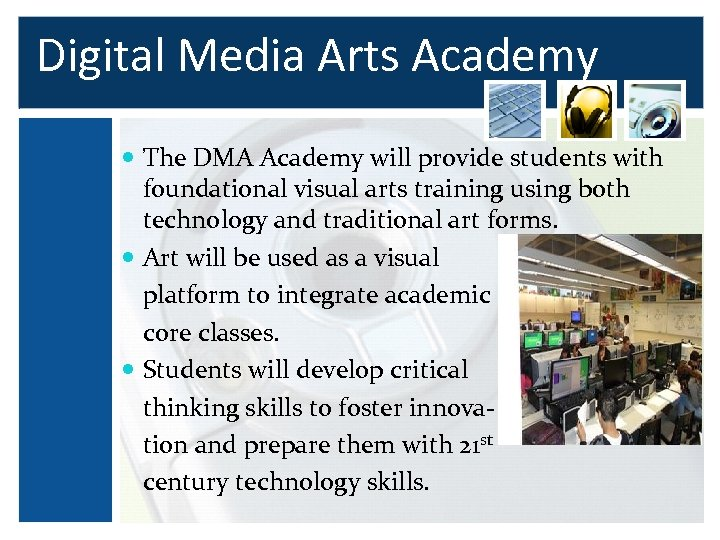 Digital Media Arts Academy The DMA Academy will provide students with foundational visual arts