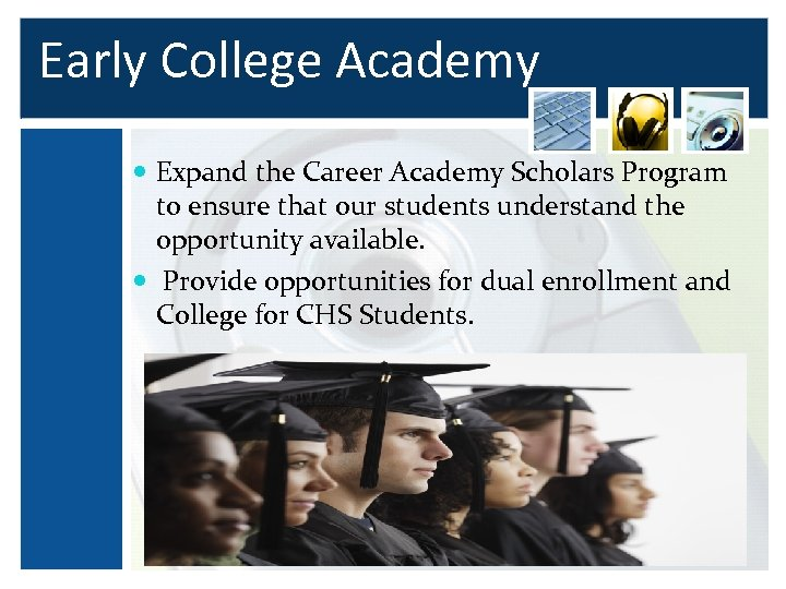 Early College Academy Expand the Career Academy Scholars Program to ensure that our students