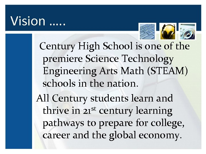 Vision …. . Century High School is one of the premiere Science Technology Engineering