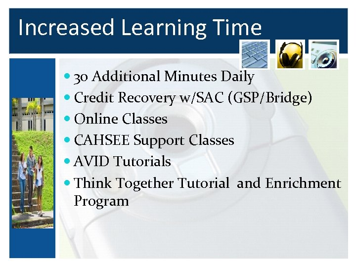 Increased Learning Time 30 Additional Minutes Daily Credit Recovery w/SAC (GSP/Bridge) Online Classes CAHSEE