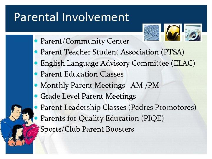 Parental Involvement Parent/Community Center Parent Teacher Student Association (PTSA) English Language Advisory Committee (ELAC)