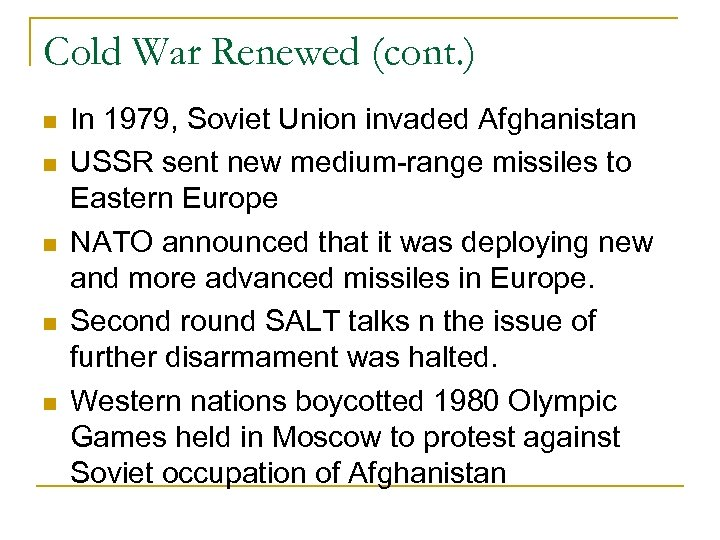 Cold War Renewed (cont. ) In 1979, Soviet Union invaded Afghanistan USSR sent new
