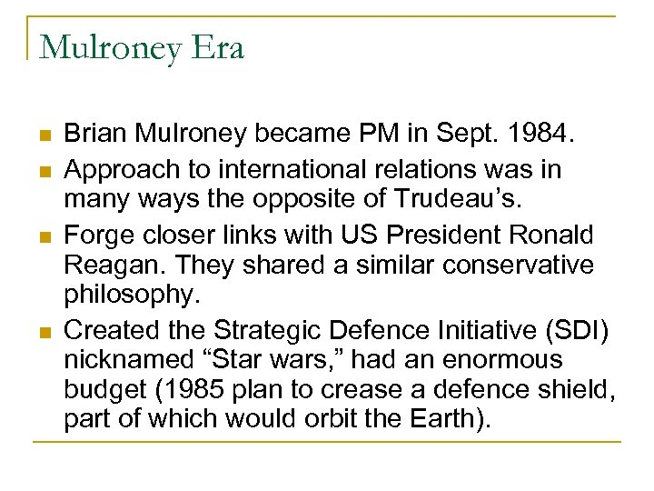 Mulroney Era Brian Mulroney became PM in Sept. 1984. Approach to international relations was