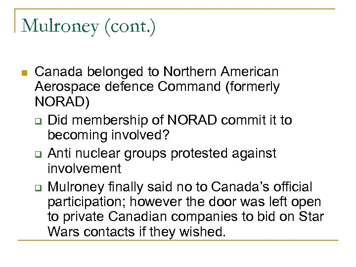 Mulroney (cont. ) Canada belonged to Northern American Aerospace defence Command (formerly NORAD) Did