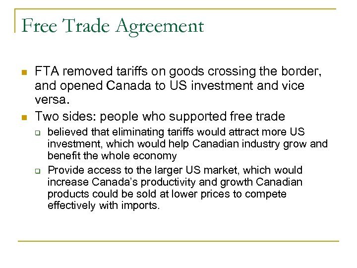 Free Trade Agreement FTA removed tariffs on goods crossing the border, and opened Canada