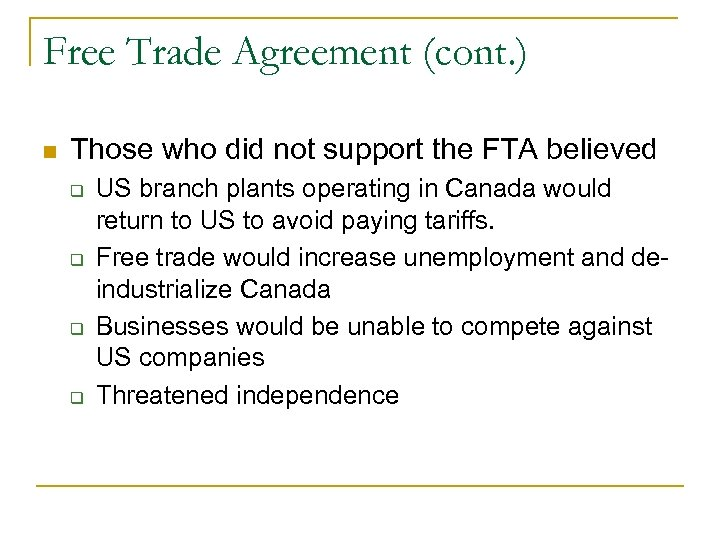 Free Trade Agreement (cont. ) Those who did not support the FTA believed US