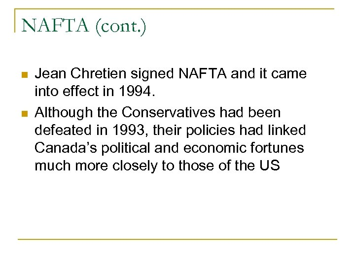 NAFTA (cont. ) Jean Chretien signed NAFTA and it came into effect in 1994.
