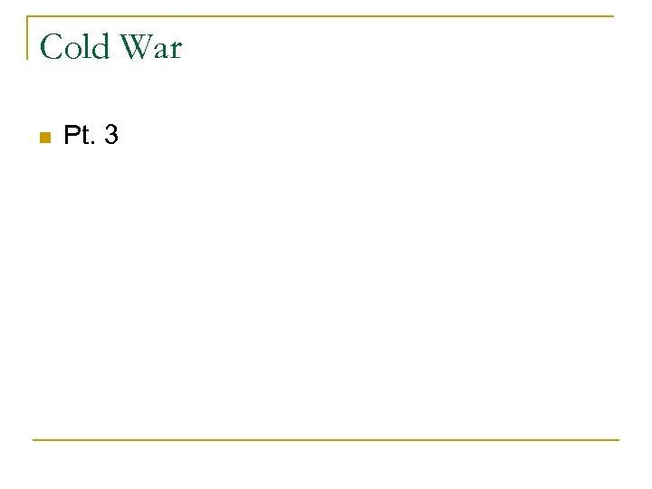 Cold War Pt. 3