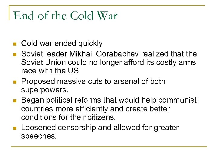End of the Cold War Cold war ended quickly Soviet leader Mikhail Gorabachev realized