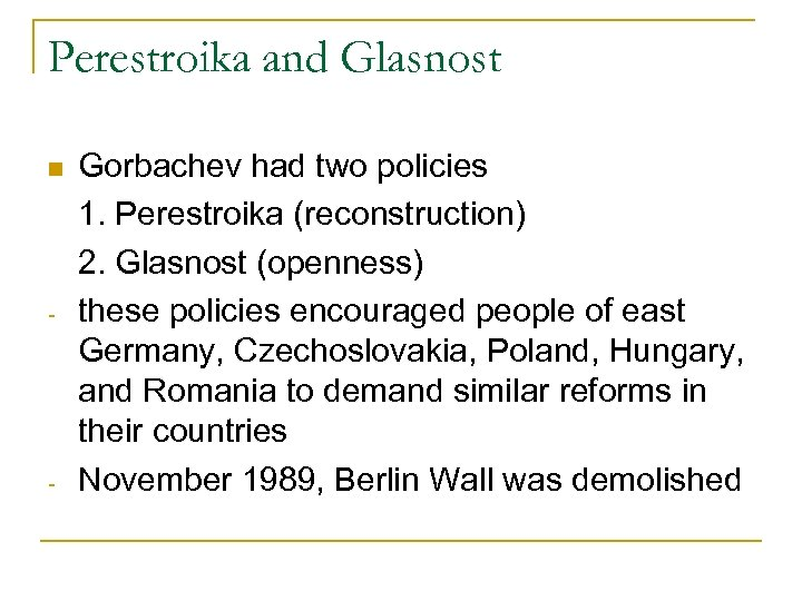 Perestroika and Glasnost - - Gorbachev had two policies 1. Perestroika (reconstruction) 2. Glasnost
