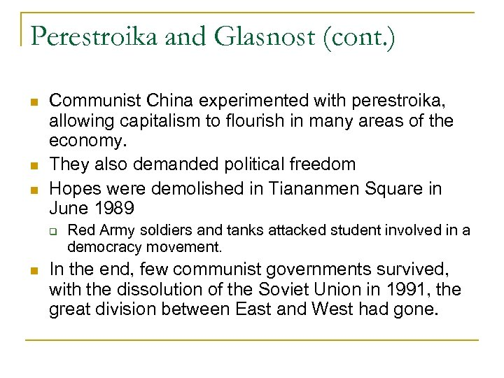 Perestroika and Glasnost (cont. ) Communist China experimented with perestroika, allowing capitalism to flourish